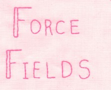 Force Fields / Regan's Rayguns / TBA