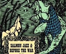Salmon Jazz/Before the War
