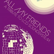 All My Friends – LCD Soundsystem Tribute