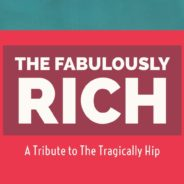 The Fabulously Rich: Tragically Hip Tribute